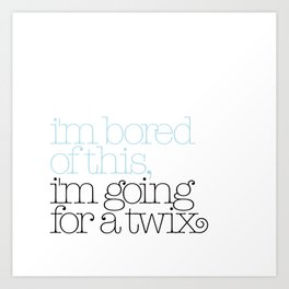 I'm bored of this, I'm going for a Twix Art Print