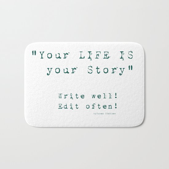 Your Life is Your Story- Write well, edit often!  Bath Mat
