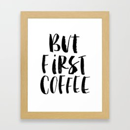 But First Coffee black and white monochrome typography kitchen poster design home decor wall art Framed Art Print