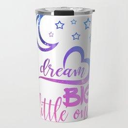 Dream big little one Moon Stars Heart Travel Mug
