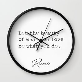 Rumi Let the beauty of what you love... Wall Clock