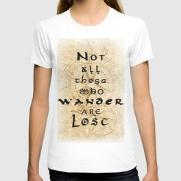 Not all those who wander are lost... T-shirt