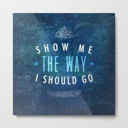 Show Me The Way To Go - Psalm 143:8 Metal Print