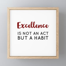 Excellence is not an act but a habit - Aristotle Greek philosophy quote Framed Mini Art Print