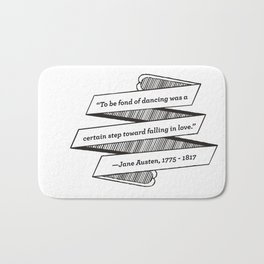 Jane Austen Quote: To be fond of dancing was a certain step toward falling in love Bath Mat