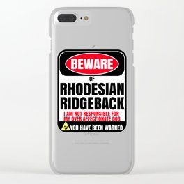 Beware of Rhodesian Ridgeback I Am Not Responsible For My Over Affectionate Dog You Have Been Warned Clear iPhone Case