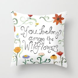You Belong Among the Wildflowers Throw Pillow