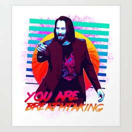 Keanu Reeves - You are breathtaking! Art Print