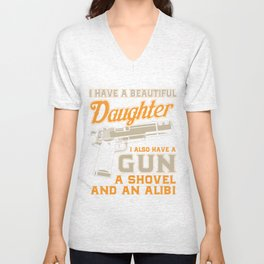 I Have A Beautiful Daughter I Also Have gun A Showel And An Alibi TShirt Unisex V-Neck