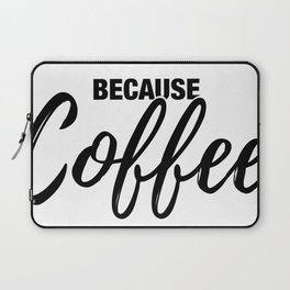 Because Coffee Laptop Sleeve