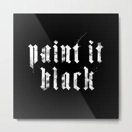 Paint it Black Metal Print
