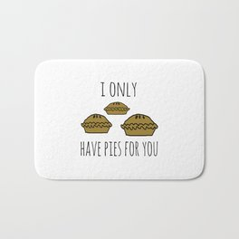 I only have pies for you Bath Mat