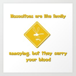 Mosquitoes are like family Art Print