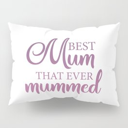 Best mum that ever mummed Pillow Sham