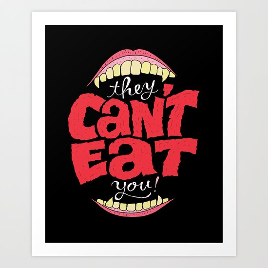 They Can't Eat You Art Print