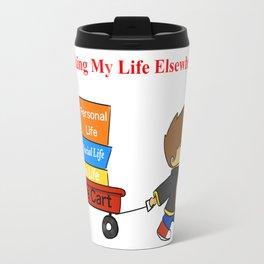 Taking My Life Elsewhere! Travel Mug