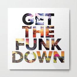 Get The Funk Down Metal Print