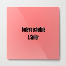 today suffer funny sarcastic quote Metal Print