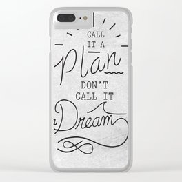 Call It A Plan, Don't Call It A Dream Life success Quote Design Clear iPhone Case