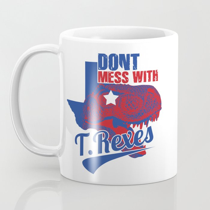 Don't Mess With T. Rexes Coffee Mug