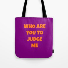 WHO ARE YOU TO JUDGE ME Tote Bag