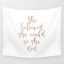 She believed she could so she did - rose gold Wall Tapestry