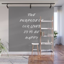 The Purpose Of Our Lives Is To Be Happy | Dalai Lama Quote Wall Mural