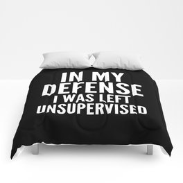 In My Defense I Was Left Unsupervised (Black & White) Comforters