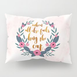 When all else fails hug the cat // funny cat quote Pillow Sham