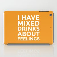 alcohol iPad Cases featuring I HAVE MIXED DRINKS ABOUT FEELINGS (Alcohol) by CreativeAngel
