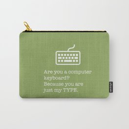 You're just my TYPE - nerdy, valentines, anniversary, love, tech, geek, fun, silly, pun Carry-All Pouch