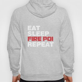 Eat Sleep Fire Poi Repeat Fire Dancing Performing Art Singing Flames Gift Hoody