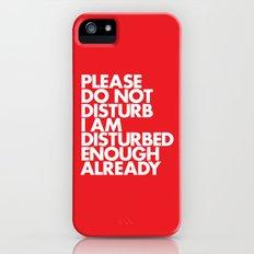 PLEASE DO NOT DISTURB I AM DISTURBED ENOUGH ALREADY iPhone (5, 5s) Slim Case