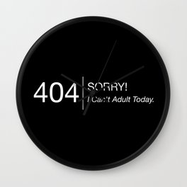 Error 404: Sorry! I Can't Adult Today. Wall Clock