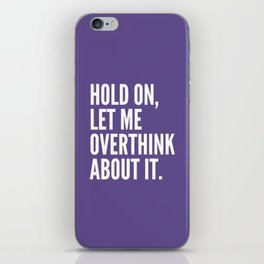Hold On Let Me Overthink About It (Ultra Violet) iPhone Skin