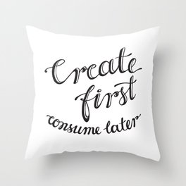 Create first, consume later hand lettering Throw Pillow