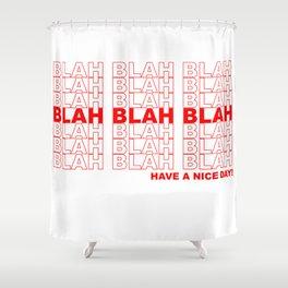 blah blah blah have a nice day! Shower Curtain