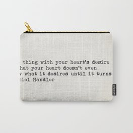 """""""The thing with your heart's desire is that your heart..."""" -Daniel Handler Carry-All Pouch"""