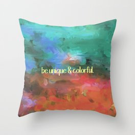 be unique and colorful Throw Pillow
