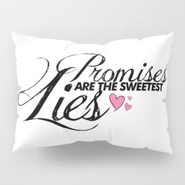 Promises Are The Sweetest Lies Pillow Sham
