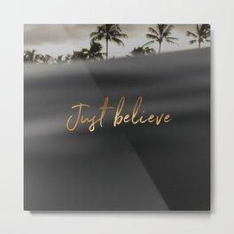 Just believe Metal Print