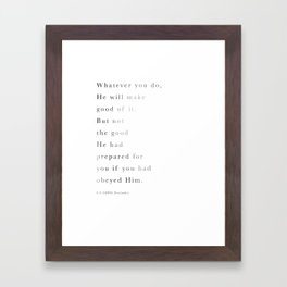 C.S.Lewis Quote: Whatever you do ... Framed Art Print