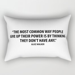 The most common way people give up their power is by thinking they don't have any. - Alice Walker Rectangular Pillow