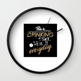 This is My Drinking Shirt. I Wear It Everyday Wall Clock