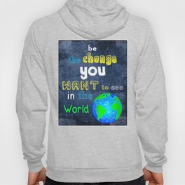 Be The Change You Want To See In The World - Motivational Quote Hoody