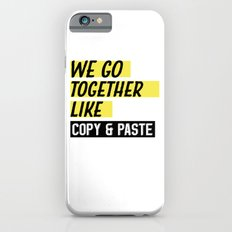 We Go Together Like Copy and Paste iPhone 6s Slim Case