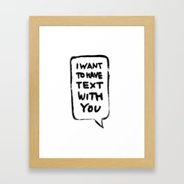I want to have text with you Framed Art Print