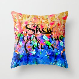 SHOW YOUR TRUE COLORS Rainbow Colorful Typography Watercolor Abstract Painting Be You Inspiration Throw Pillow