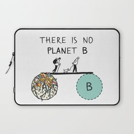 There is no PLANet B, keep the Earth clean Laptop Sleeve