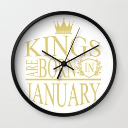 Kings are born in January Wall Clock